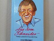Aus dem Schneider. Meine schönsten Geschichten. Gebundene Ausgabe v. 2002, Rosenheimer Verlagshaus. Herbert Schneider (Autor) - SIGNIERT - Rosenheim