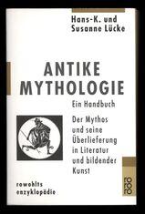 Antike Mythologie Ein Handbuch der Mythos und seine Überlieferung in Literatur und bildender Kunst - Lücke