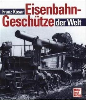 Eisenbahngeschütze der Welt    Kosar, Franz - Spraitbach
