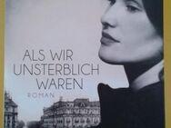 Als wir unsterblich waren Roman von Charlotte Roth - Krefeld
