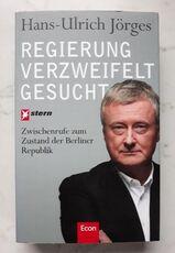 Hans-Ulrich Jörges - Regierung verzweifelt gesucht: Zwischenrufe zum Zustand der Berliner Republik