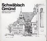 Schwäbisch Gmünd Gesehen und gezeichnet von Hans Kloss
