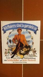 Wir Baiern sind ja gar nicht so. Gebundene Ausgabe – 1988. Süddeutscher Verlag - Rosenheim
