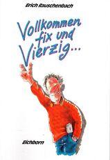 """""""Vollkommen fix und Vierzig ..."""""""