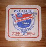 DB Dorn Bräu 250 Jahre Ammerndorfer BD Bierdeckel