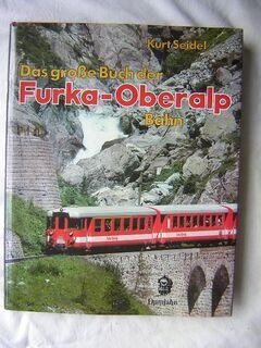 Eine Rarität Das große Buch der FURKA-OBERALP Bahn v.Kurt Seidel - Dietzenbach