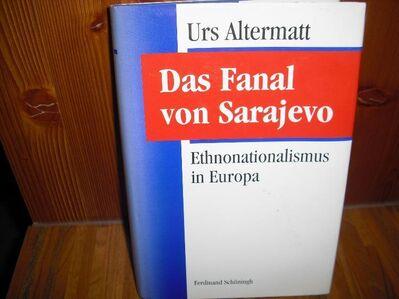 Das Fanal von Sarajevo - 1996. Gebundene Ausgabe v. Urs Altermatt - Rosenheim