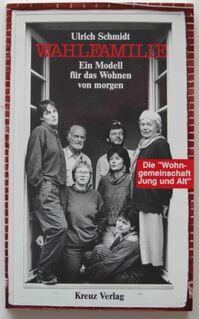 """Ulrich Schmidt: Wahlfamilie. Die Wohngemeinschaft """"Jung und Alt"""" - Münster"""