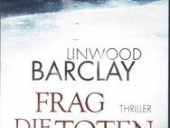 Frag die Toten: Thriller von Linwood Barclay. - Mönchengladbach