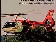 Technik und Geschichte der Hubschrauber - Von Leonardo da Vinci bis zur Gegenwart - Spraitbach