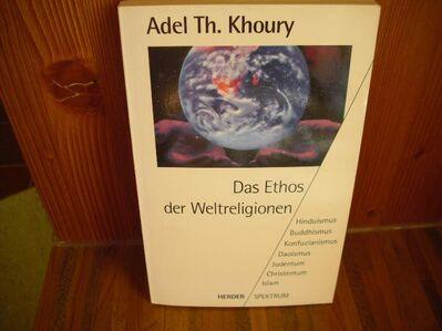Das Ethos der Weltreligionen. Orig.-Ausg. Herder, 1993. Von Adel Th. Khoury (Autor) - Rosenheim