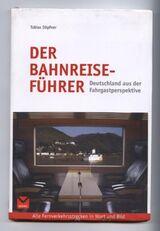 Tobias Döpfner: Der Bahnreiseführer - Deutschland aus der Fahrgastperspektive