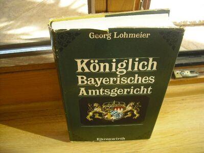 Königlich Bayerisches Amtsgericht. Neue Folge. Gebundene Ausgabe – 1969 von Georg Lohmeier (Autor) - Rosenheim