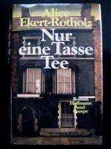 Alice Ekert-Rotholz - Nur Eine Tasse Tee / gebundene Ausgabe