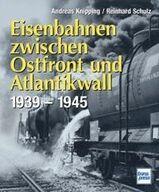 Eisenbahn zwischen Ostfront und Atlantikwall 1939-1945